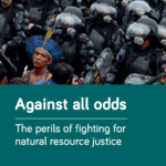 Against all odds. The perils of fighting for natural resource justice.