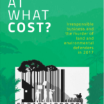 At What Cost? Irresponsible business and the murder of land and environmental defenders in 2017