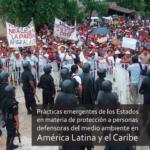 Prácticas emergentes de los Estados en materia de protección a personas defensoras del medio ambiente en América Latina y el Caribe