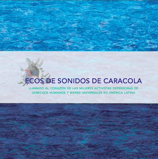 Eco de Sonidos de Caracola: un llamado al corazón de las mujeres activistas y defensoras de derechos humanos y bienes universales en América Latina.