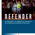 Defender el territorio y el ambiente en contextos de actividad de empresas extractivas. Observatorio para la protección de los defensores de derechos humanos