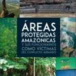 Áreas protegidas amazónicas y sus funcionarios como víctimas del conflicto armado