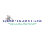 Echoes of the sounds of the conch. Calling out to hearts of women activists, defenders of human rights and universal goods in Latin America.