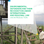 Environmental defenders and their recognition under international and regional law. An introduction.