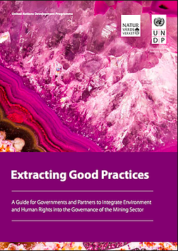 Extracting good practices: A Guide for Governments and Partners to Integrate Environment and Human Rights into the Governance of the Mining Sector
