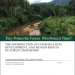 They Protect the Forests. Who Protects Them? The intersection of conservation, development, and human rights of forest defenders. Lessons from Kenya, Peru and Sri Lanka