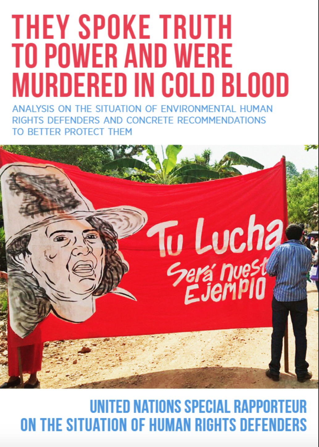'They spoke truth to power and were murdered in cold blood:' analysis on the situation of environmental human rights defenders and concrete recommendations to better protect them