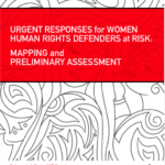 Urgent Responses for Women Human Rights Defenders at Risk. Mapping and Preliminary Assesment