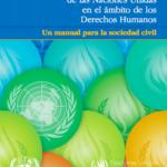 Trabajando con el Programa de las Naciones Unidas en el ámbito de los Derechos Humanos – Un manual para la sociedad civil