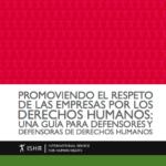 Promoviendo el Respeto de las Empresas por los Derechos Humanos: Una guía para defensores y defensoras de derechos humanos