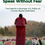 Speak Without Fear: The Case for a Stronger U.S. Policy on Human Rights Defenders