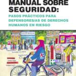 Manual Sobre Seguridad: pasos prácticos para defensores/as de derechos humanos en riesgo