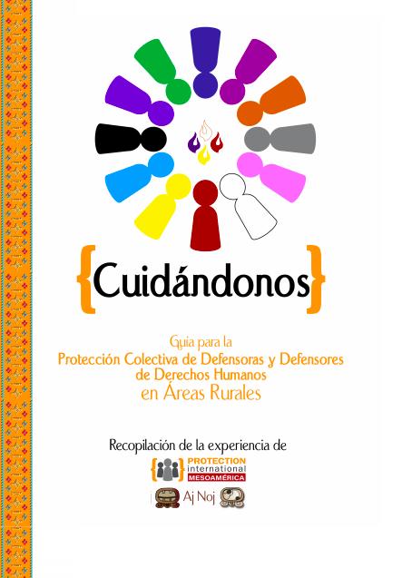 Cuidándonos: guía para la protección colectiva de defensoras y defensores de derechos humanos en áreas rurales