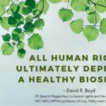 Los derechos humanos dependen de una biosfera saludable: Informe del Relator Especial sobre la cuestión de las obligaciones de derechos humanos relacionadas con el disfrute de un medio ambiente sin riesgos, limpio, saludable y sostenible, David R. Boyd