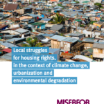 """Local struggles for housing rights in the context of climate change, urbanization and environmental degradation: How do we create """"resilient"""" communities in the face of multiple crises, including COVID-19?"""