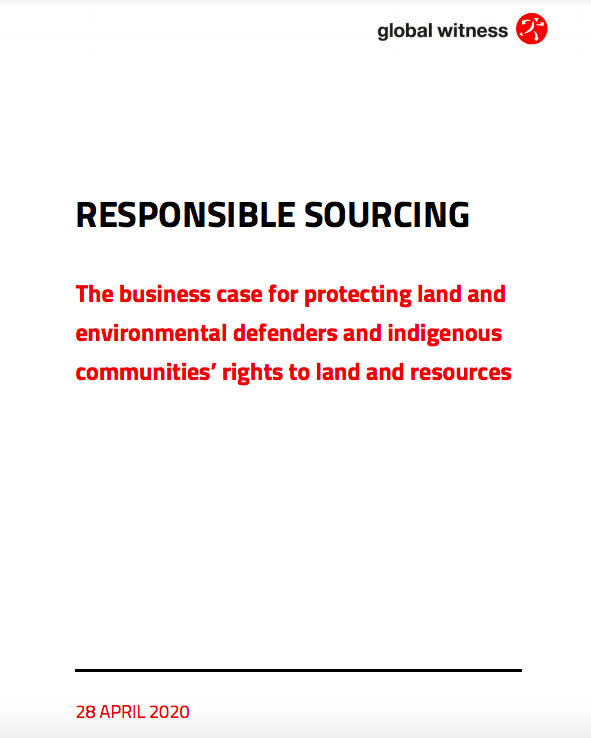 Responsible Sourcing: The business case for protecting land and environmental defenders and indigenous communities' rights to land and resources