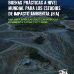 Buenas Prácticas a Nivel Mundial para los Estudios de Impacto Ambiental (EIA)