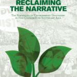 Reclaiming the Narrative: The Struggle of Environment Defenders in Five Countries in Southeast Asia