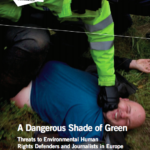 A Dangerous Shade of Green: Threats to Environmental Human Rights Defenders and Journalists in Europe