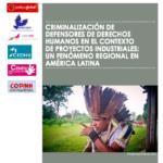 La criminalización de defensores de derechos humanos en contextos de proyectos industriales: un fenómeno regional en América Latina