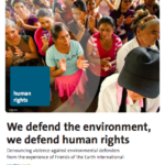 We Defend the Environment, We Defend Human Rights. Denouncing violence against environmental defenders from the experience of Friends of the Earth International