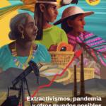 Extractivismos, pandemia y otros mundos posibles: Recuperación económica y alternativas desde las defensoras del territorio en América Latina